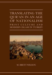 Cover image of Wilson, Translating the Qur'an in an Age of Nationalism (Oxford University Press, 2014).