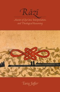 Cover of Tariq Jaffer, Razi: Master of Qur'anic Interpretation and Theological Reasoning (Oxford University Press, 2015).